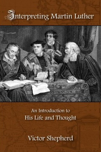 Interpreting Martin Luther: An Introduction to His Life and Thought